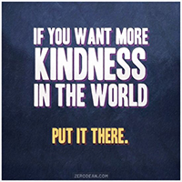 If you want kindness in the world, put it there.